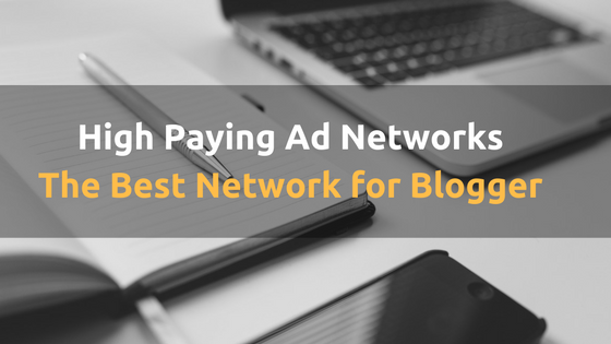 Top 21+ High Paying Ad Networks : The Best Network for Blogger