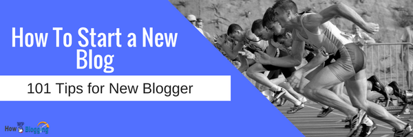 How To Start a New Blog 2017 – 101 Blogging Tips for a Better Blog