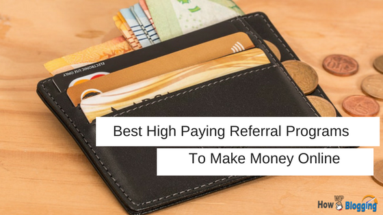 Best High Paying Referral Programs To Make Money Online In 2017