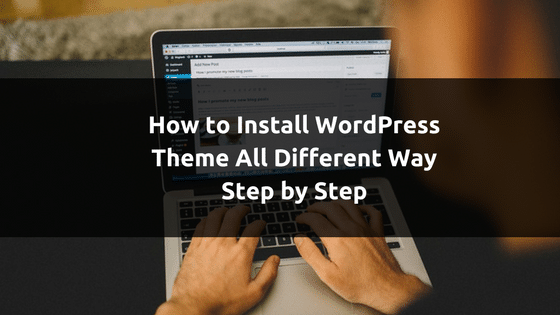 How to Install WordPress Theme All Different Way Step by Step
