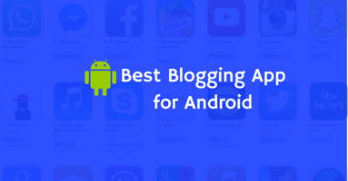 Best Blogging App for Android