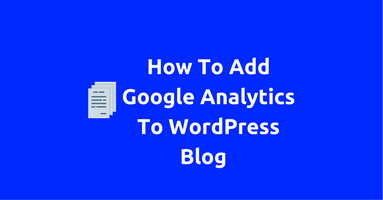 How To Add Google Analytics To WordPress Blog in